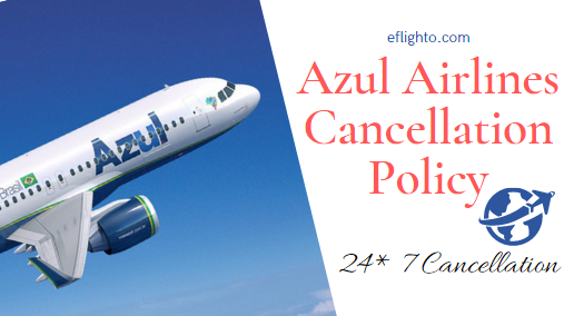 Azul Airlines Cancellation Policy